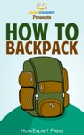 How To Backpack Your Step-By-Step Guide To Backpacking