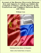 Account of the Russian Discoveries Between Asia and America to which are Added, the Conquest of Siberia, and the History of the Transactions and Commerce Between Russia and China