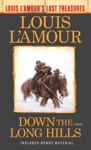 Down The Long Hills Louis LAmours Lost Treasures