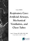 Respiratory Care Artificial Airways Mechanical Ventilation And Chest Tubes