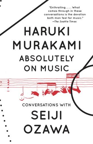 Haruki Murakami, Seiji Ozawa & Jay Rubin - Absolutely on Music