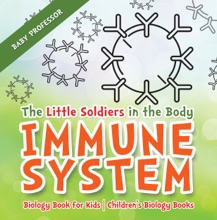 The Little Soldiers In The Body - Immune System - Biology Book For Kids  Children's Biology Books