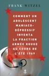 Comment Un Adolescent Maniaco-dpressif Inventa La Fraction Arme Rouge Au Cours De Lt 1969