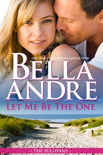 Bella Andre - Let Me Be the One