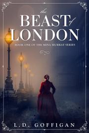 The Beast of London: A Retelling of Bram Stoker's Dracula