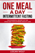 ONE MEAL A DAY Intermittent Fasting: The Powerful Secret of the OMAD Diet for Extreme Weight Loss