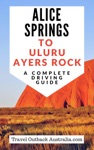 Alice Springs To UluruAyers Rock Driving Guide