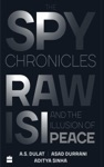 The Spy Chronicles RAW ISI And The Illusion Of Peace