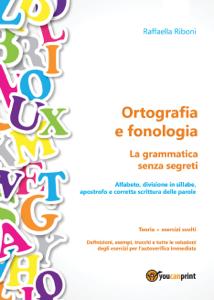 Ortografia e fonologia. Teoria + esercizi svolti. La grammatica senza segreti Copertina del libro