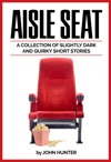 Aisle Seat A Collection Of Slightly Dark And Quirky Short Stories