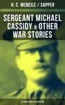 SERGEANT MICHAEL CASSIDY  OTHER WAR STORIES 67 Short Stories In One Edition