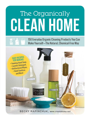 The Organically Clean Home - Becky Rapinchuk book