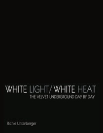 WHITE LIGHT/WHITE HEAT: THE VELVET UNDERGROUND DAY-BY-DAY (REVISED & EXPANDED)