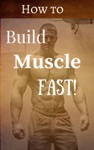 How To Build Muscle Fast