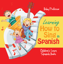 Learning How to Sing in Spanish Children's Learn Spanish Books book