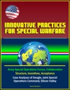 Innovative Practices For Special Warfare Army Special Operations Forces Collaboration Structure Incentives Acceptance Case Analyses Of Google Joint Special Operations Command Silicon Valley