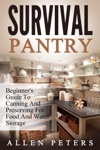 Survival Pantry Beginners Guide To Canning And Preserving For Food And Water Storage