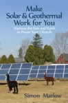 Make Solar  Geothermal Work For You Harness The Sun And Earth To Power Your Lifestyle