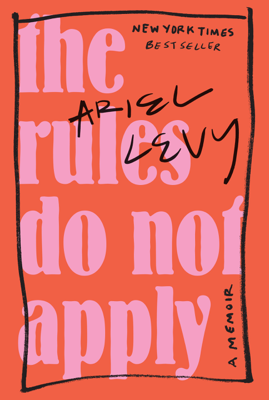 The Rules Do Not Apply - Ariel Levy book