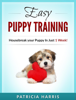 Patricia Harris - Easy Puppy Training: Housebreak Your Puppy in Just 1 Week! grafismos