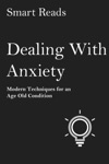 Dealing With Anxiety Modern Techniques For An Age Old Condition