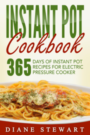 Instant Pot Cookbook: 365 Days Of Instant Pot Recipes For Electric Pressure Cooker book