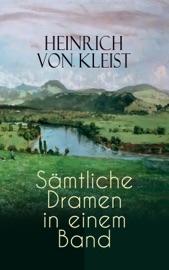Heinrich Von Kleist S Mtliche Dramen In Einem Band