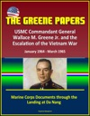 The Greene Papers USMC Commandant General Wallace M Greene Jr And The Escalation Of The Vietnam War January 1964 - March 1965 - Marine Corps Documents Through The Landing At Da Nang
