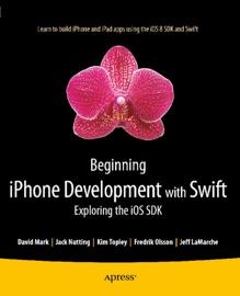 Beginning iPhone Development with Swift - Kim Topley, Fredrik Olsson, Jack Nutting, David Mark & Jeff LaMarche