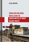 Signalling And Signal Boxes Along The LBSCR And Isle Of Wight Railway Routes