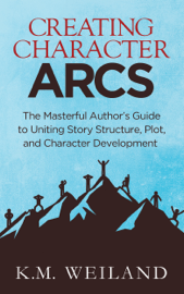 Creating Character Arcs: The Masterful Author's Guide to Uniting Story Structure, Plot, and Character Development book