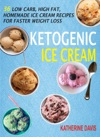 Ketogenic Ice Cream 36 Low Carb High Fat Homemade Ice Cream Recipes For Faster Weight Loss