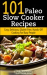101 Paleo Slow Cooker Recipes  Easy Delicious Gluten-free Hands-Off Cooking For Busy People