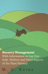 Nursery Management - With Information On Lay Out Soils Shelters And Other Aspects Of The Plant Nursery