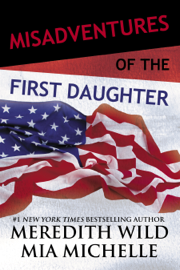 Misadventures of the First Daughter - Meredith Wild & Mia Michelle book summary