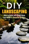 DIY Landscaping How-to Guide With Great Ideas And Hacks To Beautiful Gardens