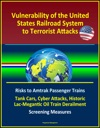 Vulnerability Of The United States Railroad System To Terrorist Attacks Risks To Amtrak Passenger Trains Tank Cars Cyber Attacks Historic Lac-Megantic Oil Train Derailment Screening Measures