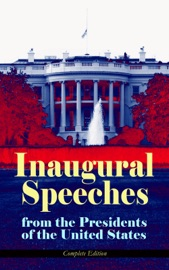 Inaugural Speeches from the Presidents of the United States - Complete Edition PDF Download