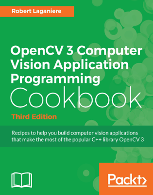 OpenCV 3 Computer Vision Application Programming Cookbook - Third Edition - Robert Laganiere book
