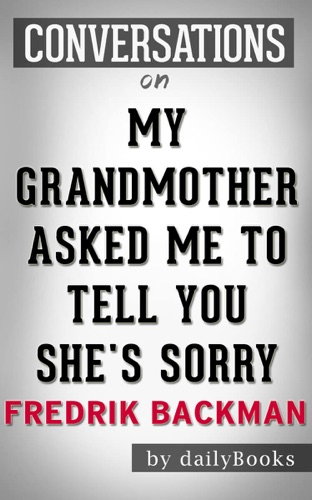 Daily Books - My Grandmother Asked Me to Tell You She's Sorry: A Novel by Fredrik Backman: Conversation Starters