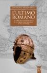Lultimo Romano - Il Generale Bonifacio E La Crisi Dellimpero DOccidente