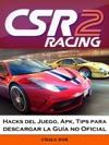 Csr Racing 2 Hacks Del Juego Apk Tips Para Descargar La Gua No Oficial
