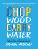 Joshua Medcalf - Chop Wood Carry Water artwork