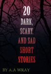 20 Dark, Scary and Sad Short Stories