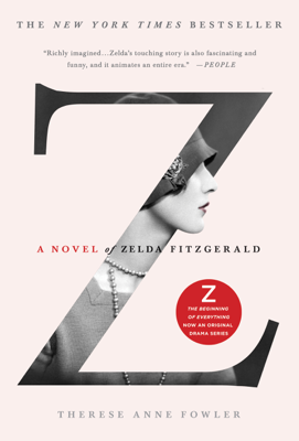 Z: A Novel of Zelda Fitzgerald - Therese Anne Fowler book