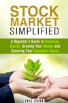 Stock Market Simplified A Beginners Guide To Investing Stocks Growing Your Money And Securing Your Financial Future