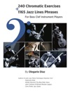 240 Chromatic Exercises  1165 Jazz Lines Phrases For Bass Clef Instrument Players