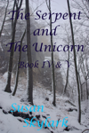 The Serpent and the Unicorn: Book IV and V