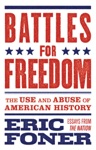 Battles For Freedom The Use And Abuse Of American History - Essays From The Nation