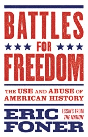 BATTLES FOR FREEDOM: THE USE AND ABUSE OF AMERICAN HISTORY - ESSAYS FROM THE NATION